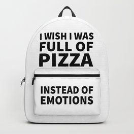 I Wish I Was Full of Pizza Instead of Emotions Backpack