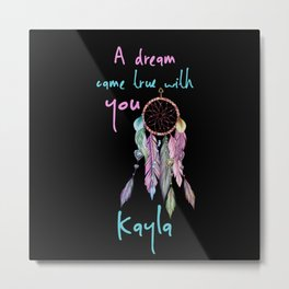 A dream came true with you Kayla dreamcatcher Metal Print
