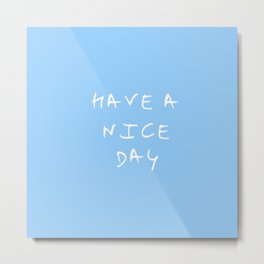 Have a nice day 3- blue Metal Print