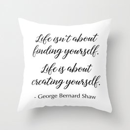 Life is about creating yourself - George Bernard Shaw Throw Pillow
