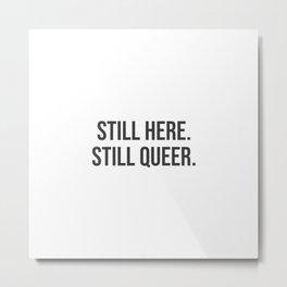 Still here. Still queer. Metal Print