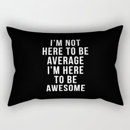 I'm Here To Be Awesome Funny Quote Rectangular Pillow