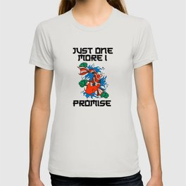 Just One More I Promise T-shirt