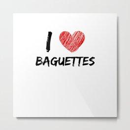I Love Baguettes Metal Print