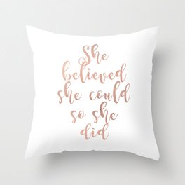 She believed she could so she did - rose gold Throw Pillow