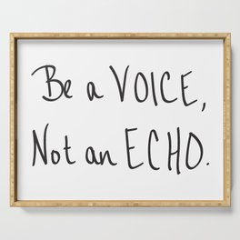 Be a Voice, Not an Echo. Quote Serving Tray