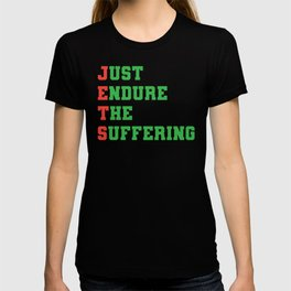 Just Endure The Suffering T-shirt