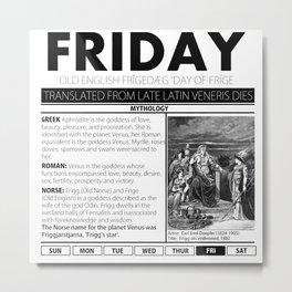 FRIDAY & THE MYTH BEHIND IT Metal Print
