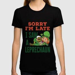 Sorry I'm Late I Saw a Leprechaun Funny St. Patricks Day T-shirt