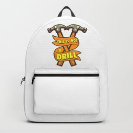 This Is Not A Drill Funny Hammer Backpack