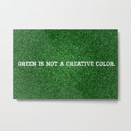 Green is not a Creative Color. Metal Print