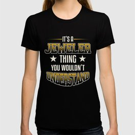 It's A Jeweler Thing You Wouldn't Understand T-shirt
