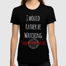 I Would Rather Be Watching Supernatural T-shirt