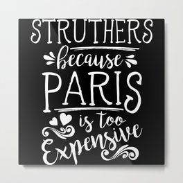 Struthers Because Paris Is Too Expensive Metal Print