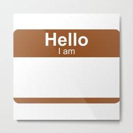 Hello I Am Brown Metal Print