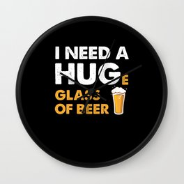 I need a huge glass of beer Wall Clock
