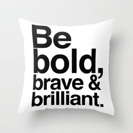 Be Bold, Brave & Brilliant Throw Pillow
