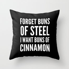 Forget Buns of Steel I want Buns of Cinnamon (Black & White) Throw Pillow