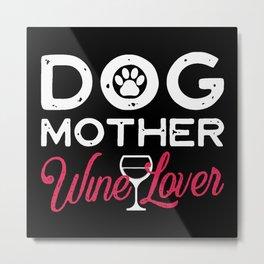 DOG MOTHER WINE LOVER Metal Print