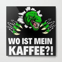 Wo ist mein Kaffee?! Dino, Tyrex Metal Print