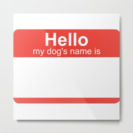 Hello My Dogs Name Is Metal Print