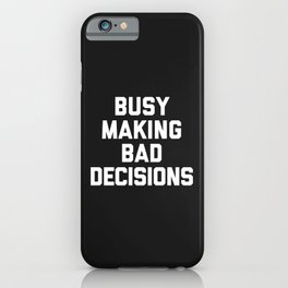 Making Bad Decisions Funny Quote iPhone Case