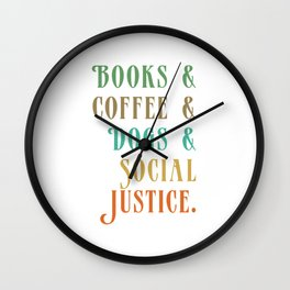BOOKS AND COFFEE AND DOGS AND SOCIAL JUSTICE Wall Clock