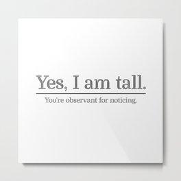 I am tall Metal Print