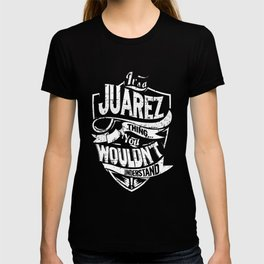 It's a JUAREZ Thing You Wouldn't Understand T-shirt