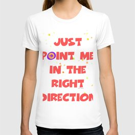JUST POINT ME IN THE RIGHT DIRECTION T-shirt