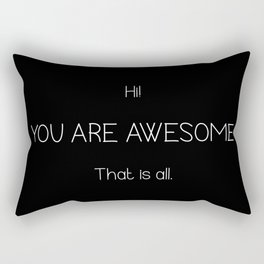 Hi You Are Awesome That Is All Rectangular Pillow