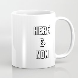 Here And Now Coffee Mug