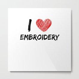 I Love Embroidery Metal Print