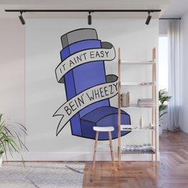 It Ain't Easy Bein' Wheezy Wall Mural