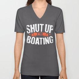 Boat Lover Shut Up I'm Boating Boater Unisex V-Neck