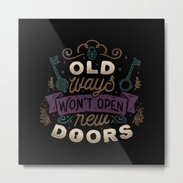 Old Ways Won't Open New Doors Metal Print