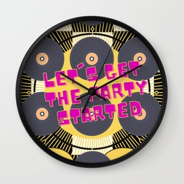 lets get the party startted Wall Clock