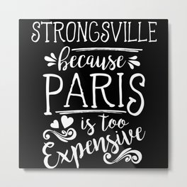 Strongsville Because Paris Is Too Expensive Metal Print