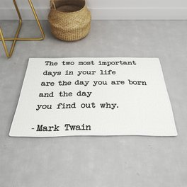 The two most important days in your life...- Mark Twain Rug