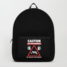 Caution Gettin Hammered Is Why I'm Here Drunk Beer Bachelor Party Backpack