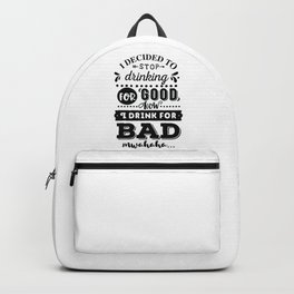 I decided to stop drinking for good now I drink for bad hahaha - Funny hand drawn quotes illustration. Funny humor. Life sayings. Backpack