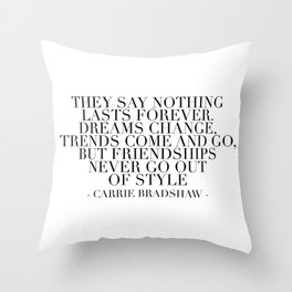 They Say Nothing Lasts Forever. Dreams Change, Trends Come and Go... -Carrie Bradshaw Throw Pillow