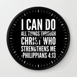 I CAN DO ALL THINGS THROUGH CHRIST WHO STRENGTHENS ME PHILIPPIANS 4:13 (Black & White) Wall Clock