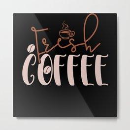 Fresh Coffee! Metal Print