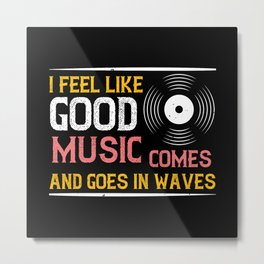 Music Good Music Comes And Goes In Waves Metal Print