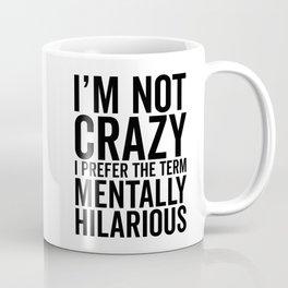 I'm Not Crazy, I Prefer The Term Mentally Hilarious, Funny, Saying Coffee Mug