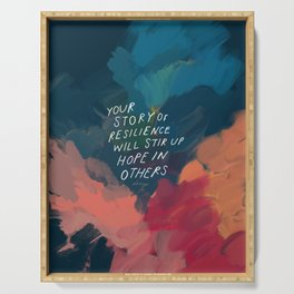"""""""Your Story Of Resilience Will Stir Up Hope In Others."""" Serving Tray"""