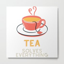 Tea Solves Everything Metal Print