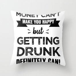 Getting drunk makes you happy Funny Gift Throw Pillow