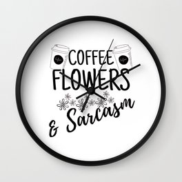 Coffee Flowers and Sarcasm Funny Saying Quotes Gift Idea For Humor Mom Birthday Wall Clock